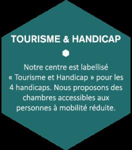 Notre centre est labellisé « Tourisme et Handicap » pour les 4 handicaps. Nous proposons des chambres accessibles aux personnes à mobilité réduite.
